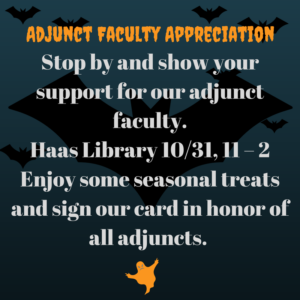 Stop by and show your support for our adjunct faculty.Haas Library 10_31, 11am – 2pmEnjoy some seasonal treats and sign our card in